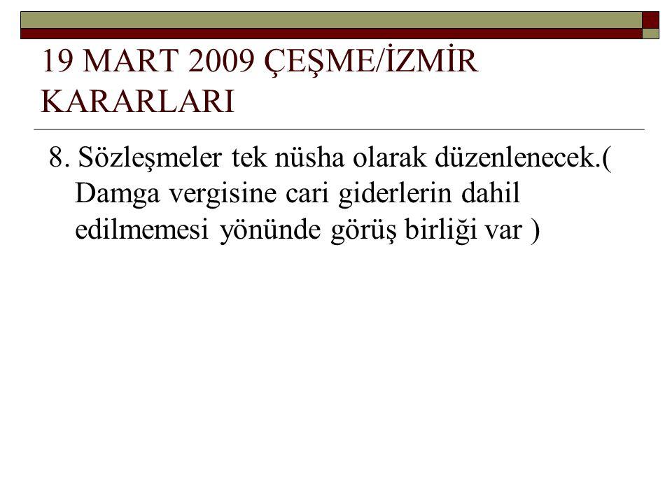 19 MART 2009 ÇEŞME/İZMİR KARARLARI 8.
