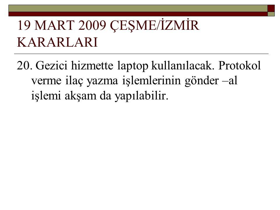 19 MART 2009 ÇEŞME/İZMİR KARARLARI 20.Gezici hizmette laptop kullanılacak.