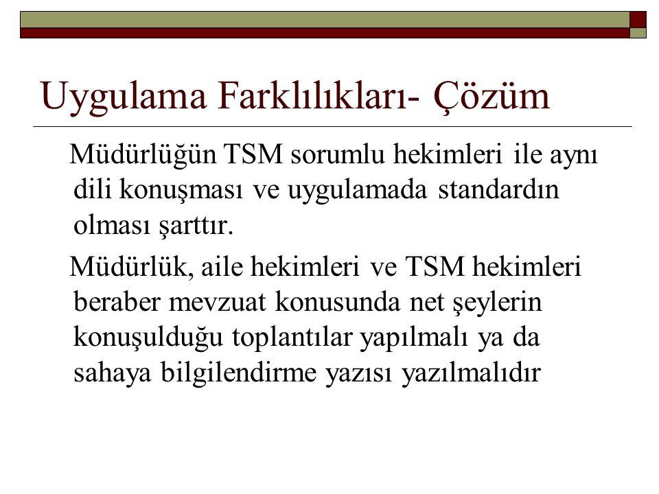 Uygulama Farklılıkları- Çözüm Müdürlüğün TSM sorumlu hekimleri ile aynı dili konuşması ve uygulamada standardın olması şarttır.