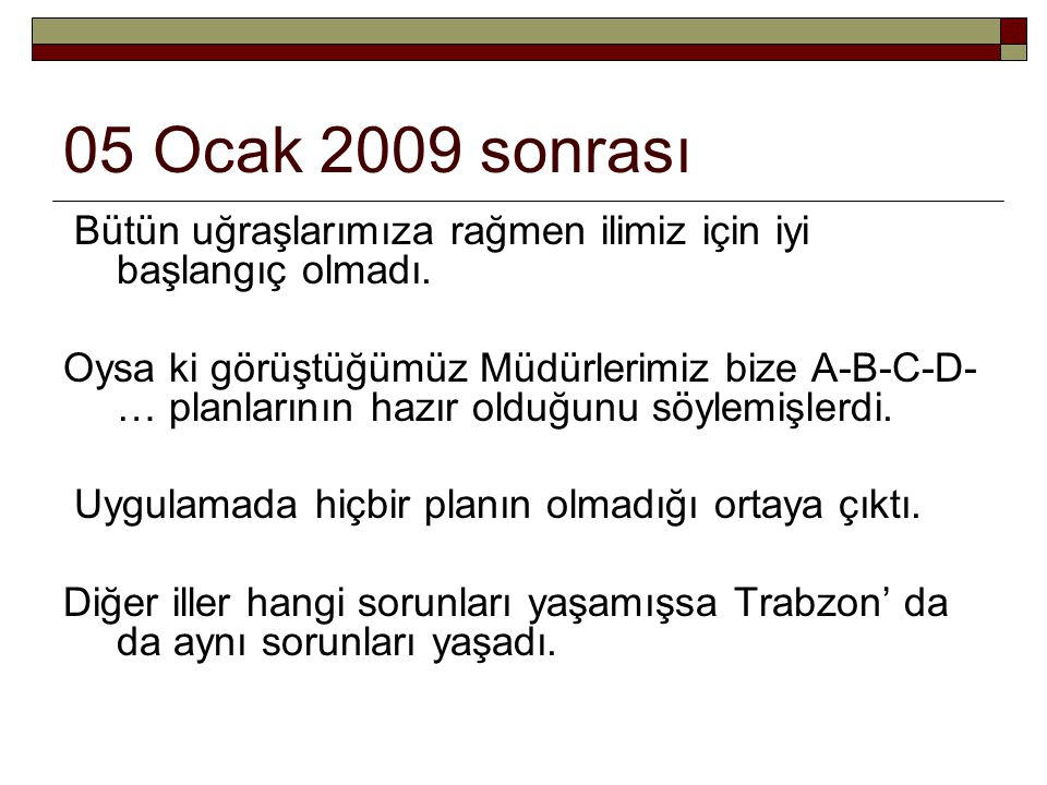 UYGULAMA İdarecilerimize göre uygulamayla değişen; 5 ocak 2009 öncesi 130 Sağlık ocağı vardı, 5 ocak 2009 sorası Trabzon' da 214 tane Sağlık ocağı oldu.