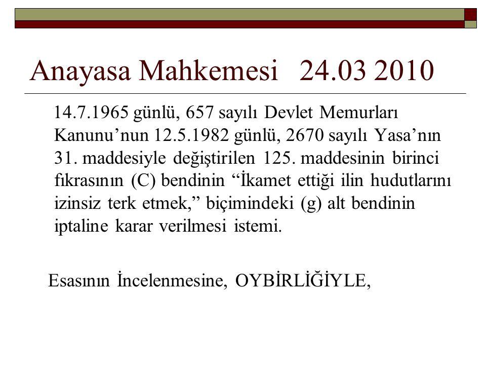 Anayasa Mahkemesi 24.03 2010 14.7.1965 günlü, 657 sayılı Devlet Memurları Kanunu'nun 12.5.1982 günlü, 2670 sayılı Yasa'nın 31.