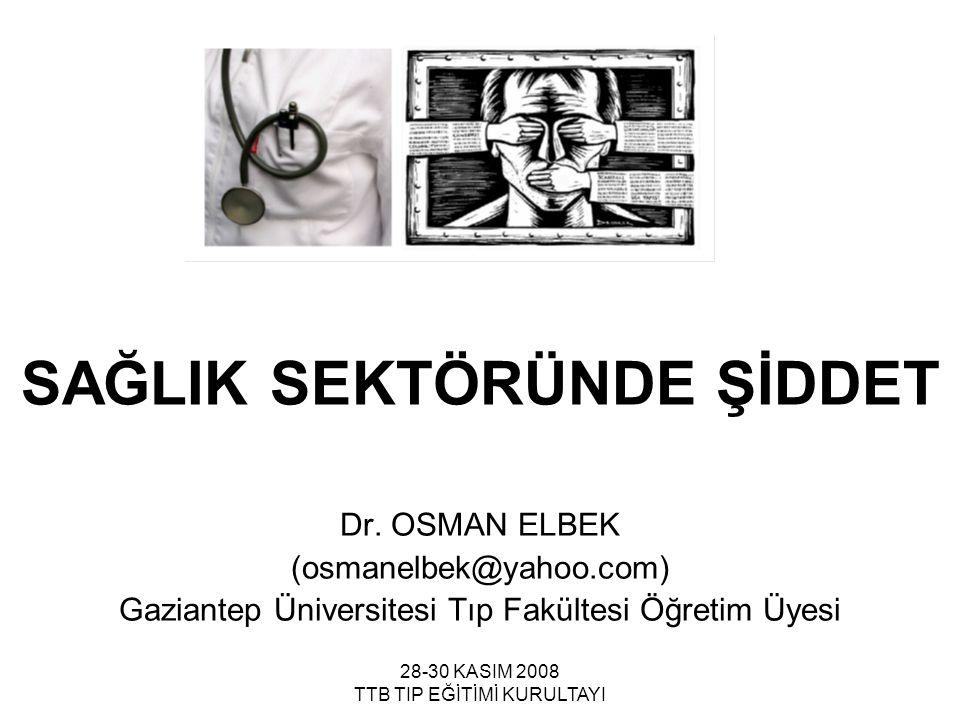 28-30 KASIM 2008 TTB TIP EĞİTİMİ KURULTAYI SAĞLIK SEKTÖRÜNDE ŞİDDET Dr. OSMAN ELBEK (osmanelbek@yahoo.com) Gaziantep Üniversitesi Tıp Fakültesi Öğreti