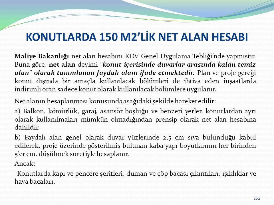 KONUTLARDA 150 M2'LİK NET ALAN HESABI Maliye Bakanlığı net alan hesabını KDV Genel Uygulama Tebliği'nde yapmıştır. Buna göre, net alan deyimi