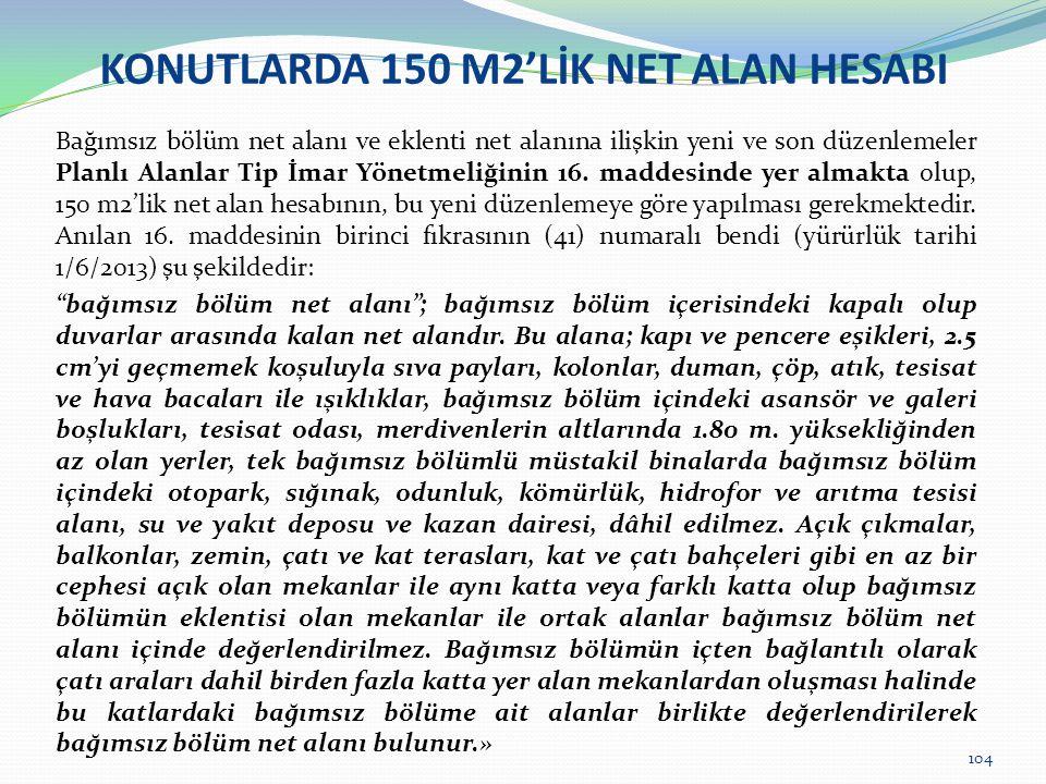 KONUTLARDA 150 M2'LİK NET ALAN HESABI Bağımsız bölüm net alanı ve eklenti net alanına ilişkin yeni ve son düzenlemeler Planlı Alanlar Tip İmar Yönetme