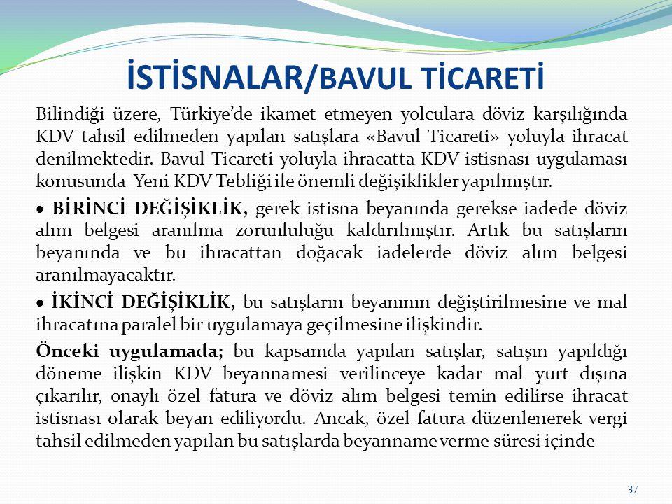 İSTİSNALAR /BAVUL TİCARETİ Bilindiği üzere, Türkiye'de ikamet etmeyen yolculara döviz karşılığında KDV tahsil edilmeden yapılan satışlara «Bavul Ticar