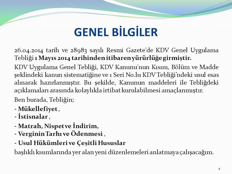 GENEL BİLGİLER 26.04.2014 tarih ve 28983 sayılı Resmi Gazete'de KDV Genel Uygulama Tebliği 1 Mayıs 2014 tarihinden itibaren yürürlüğe girmiştir. KDV U