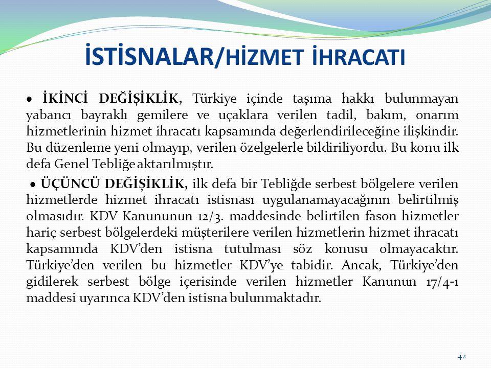İSTİSNALAR /HİZMET İHRACATI  İKİNCİ DEĞİŞİKLİK, Türkiye içinde taşıma hakkı bulunmayan yabancı bayraklı gemilere ve uçaklara verilen tadil, bakım, on