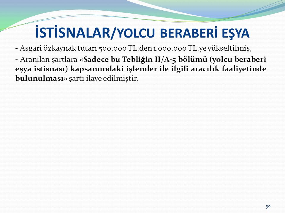 İSTİSNALAR /YOLCU BERABERİ EŞYA - Asgari özkaynak tutarı 500.000 TL.den 1.000.000 TL.ye yükseltilmiş, - Aranılan şartlara «Sadece bu Tebliğin II/A-5 b