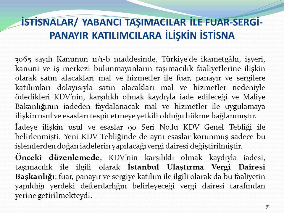 İSTİSNALAR/ YABANCI TAŞIMACILAR İLE FUAR-SERGİ- PANAYIR KATILIMCILARA İLİŞKİN İSTİSNA 3065 sayılı Kanunun 11/1-b maddesinde, Türkiye'de ikametgâhı, iş