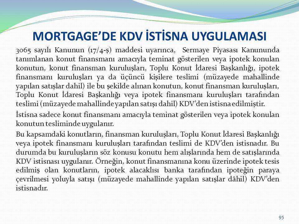 MORTGAGE'DE KDV İSTİSNA UYGULAMASI 3065 sayılı Kanunun (17/4-ş) maddesi uyarınca, Sermaye Piyasası Kanununda tanımlanan konut finansmanı amacıyla temi