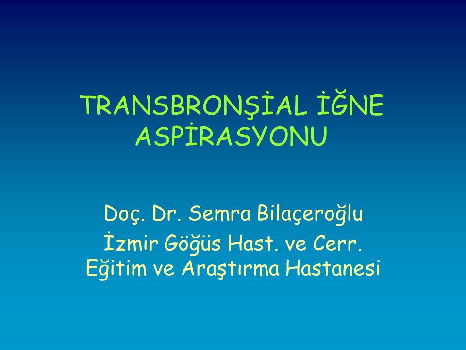 TRANSBRONŞİAL İĞNE ASPİRASYONU Doç.Dr. Semra Bilaçeroğlu İzmir Göğüs Hast.