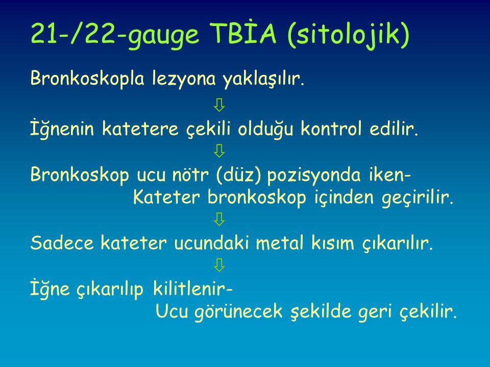 21-/22-gauge TBİA (sitolojik) Bronkoskopla lezyona yaklaşılır.