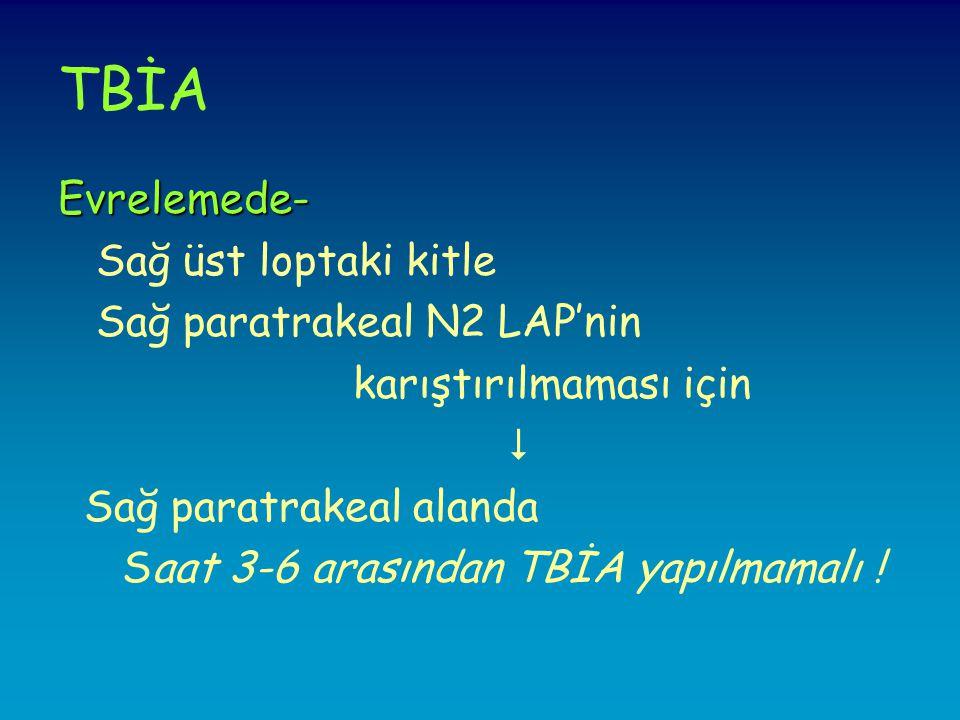 TBİA Evrelemede- Sağ üst loptaki kitle Sağ paratrakeal N2 LAP'nin karıştırılmaması için  Sağ paratrakeal alanda Saat 3-6 arasından TBİA yapılmamalı !