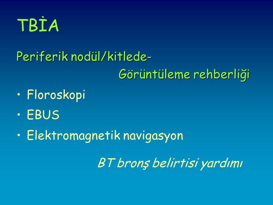 TBİA Periferik nodül/kitlede- Görüntüleme rehberliği Görüntüleme rehberliği •Floroskopi •EBUS •Elektromagnetik navigasyon BT bronş belirtisi yardımı