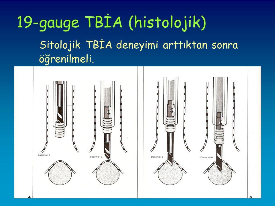 19-gauge TBİA (histolojik) Sitolojik TBİA deneyimi arttıktan sonra öğrenilmeli.