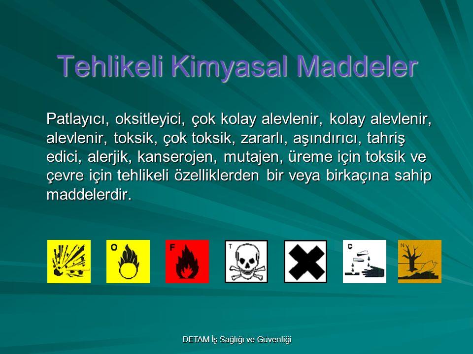 DETAM İş Sağlığı ve Güvenliği Tehlikeli Kimyasal Maddeler Patlayıcı, oksitleyici, çok kolay alevlenir, kolay alevlenir, alevlenir, toksik, çok toksik,