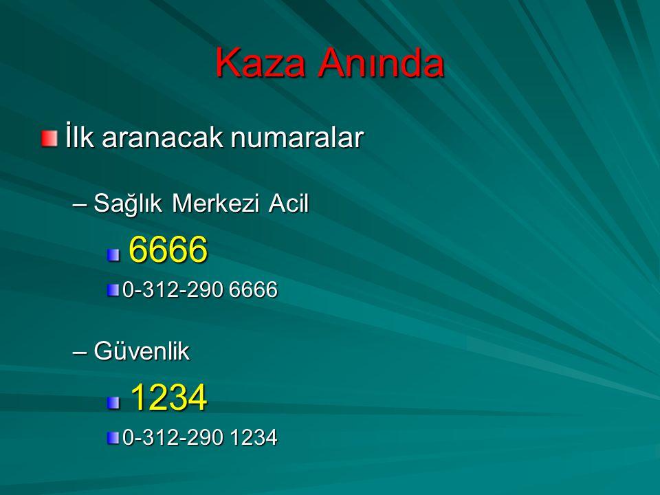 Kaza Anında İlk aranacak numaralar –Sağlık Merkezi Acil 6666 6666 0-312-290 6666 –Güvenlik 1234 1234 0-312-290 1234