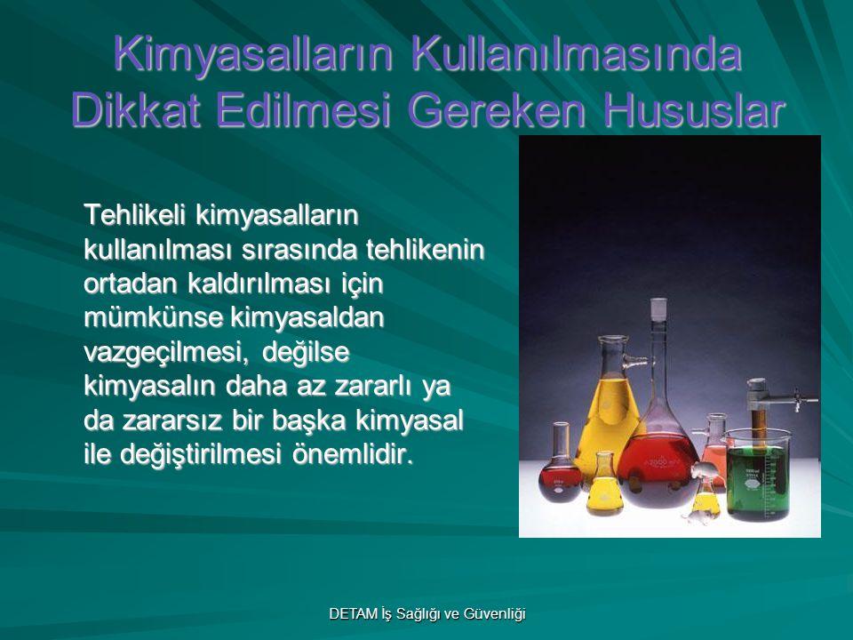 DETAM İş Sağlığı ve Güvenliği Kimyasalların Kullanılmasında Dikkat Edilmesi Gereken Hususlar Tehlikeli kimyasalların kullanılması sırasında tehlikenin