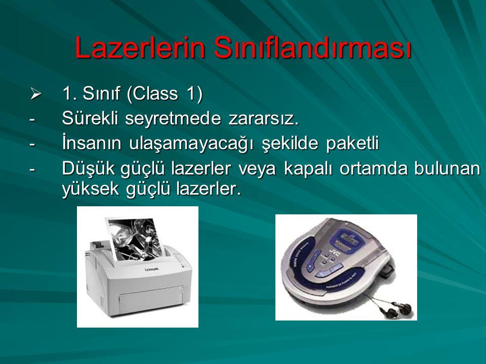 Lazerlerin Sınıflandırması  1. Sınıf (Class 1) - Sürekli seyretmede zararsız. - İnsanın ulaşamayacağı şekilde paketli - Düşük güçlü lazerler veya kap