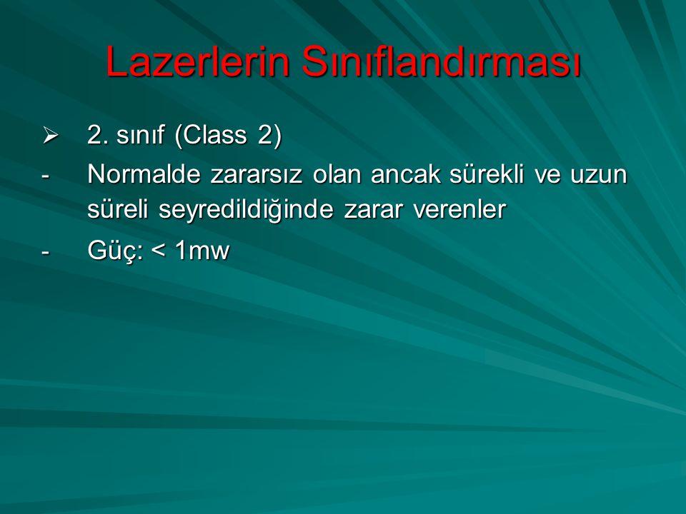 Lazerlerin Sınıflandırması  2. sınıf (Class 2) - Normalde zararsız olan ancak sürekli ve uzun süreli seyredildiğinde zarar verenler - Güç: < 1mw