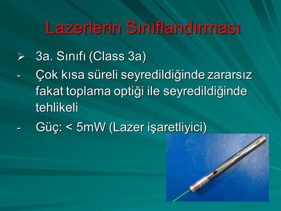Lazerlerin Sınıflandırması  3a. Sınıfı (Class 3a) - Çok kısa süreli seyredildiğinde zararsız fakat toplama optiği ile seyredildiğinde tehlikeli - Güç