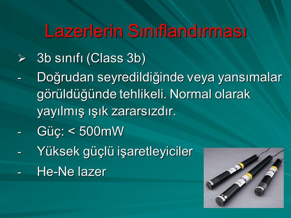 Lazerlerin Sınıflandırması  3b sınıfı (Class 3b) - Doğrudan seyredildiğinde veya yansımalar görüldüğünde tehlikeli. Normal olarak yayılmış ışık zarar