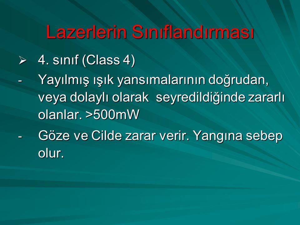 Lazerlerin Sınıflandırması  4. sınıf (Class 4) - Yayılmış ışık yansımalarının doğrudan, veya dolaylı olarak seyredildiğinde zararlı olanlar. >500mW -