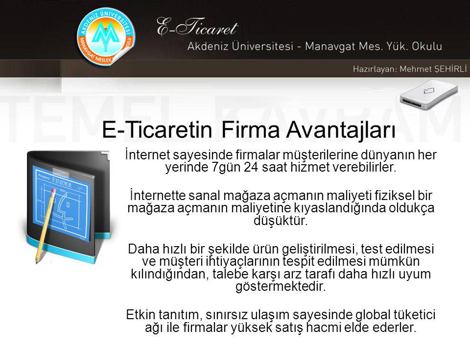 E-Ticaretin Firma Avantajları İnternet sayesinde firmalar müşterilerine dünyanın her yerinde 7gün 24 saat hizmet verebilirler.