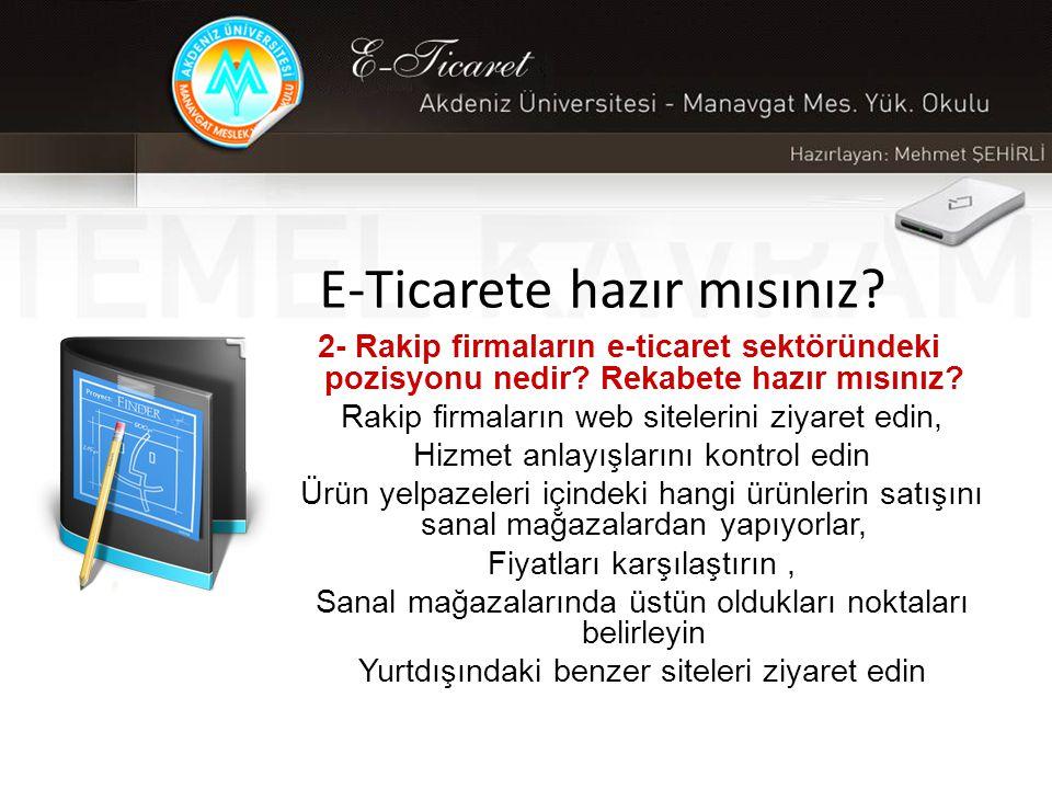 E-Ticarete hazır mısınız.2- Rakip firmaların e-ticaret sektöründeki pozisyonu nedir.