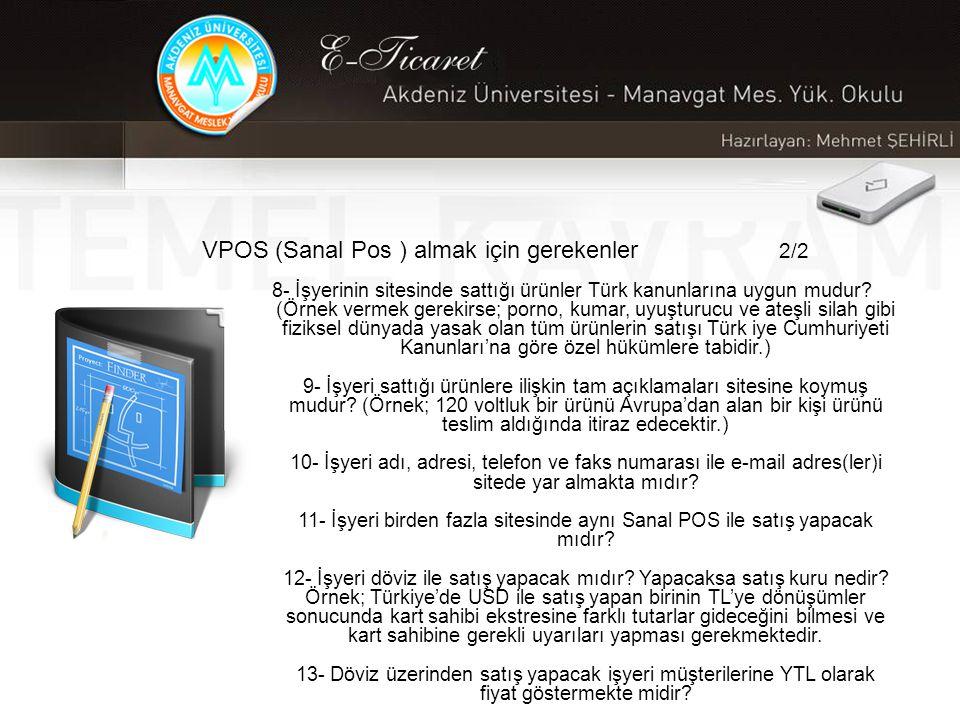 VPOS (Sanal Pos ) almak için gerekenler 2/2 8- İşyerinin sitesinde sattığı ürünler Türk kanunlarına uygun mudur.