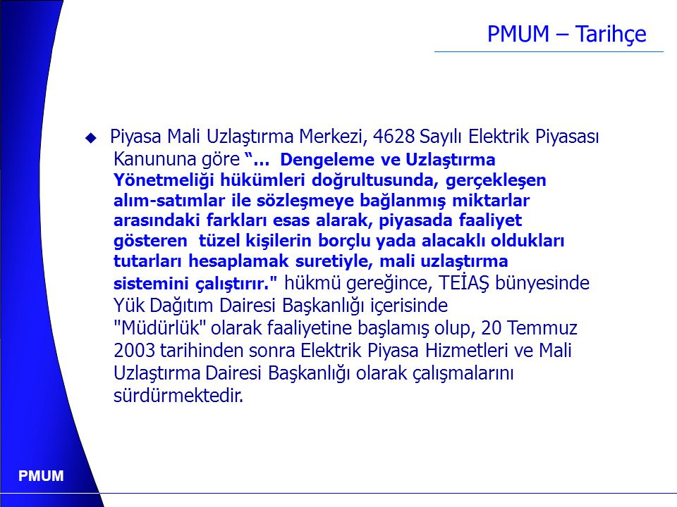 PMUM GÜNDEM 1. Piyasa Mali Uzlaştırma Merkezi (PMUM) 2. Mali Uzlaştırma Esasları ve Uygulamaları 3.DUY'un Temel Özellikleri ve Geçici Dengeleme ve Uzl