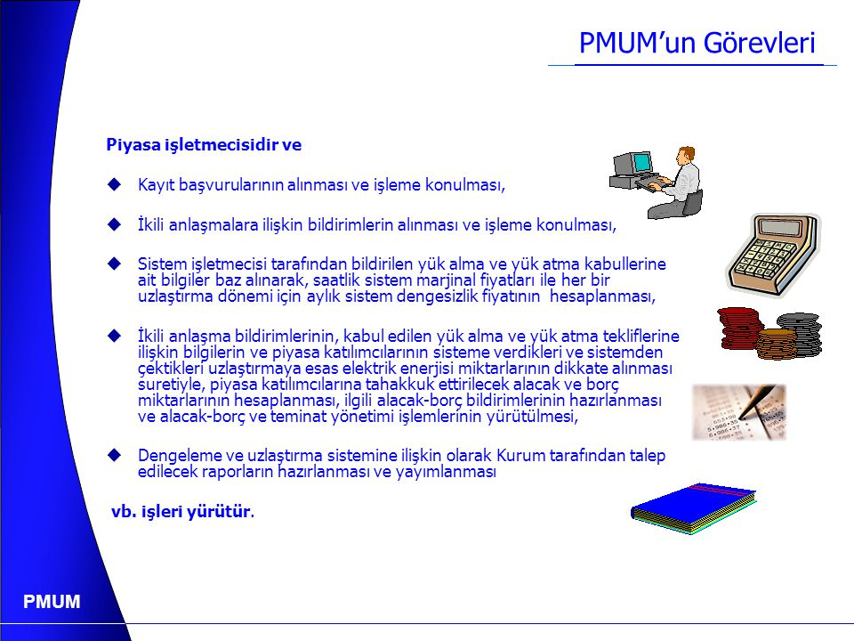 PMUM Misyonumuz  Güvenilir, etkin ve verimli bir piyasa işletim sistemi tesis etmek ve işlerliğini sağlamak.  Ve bu suretle ülkemiz elektrik piyasas
