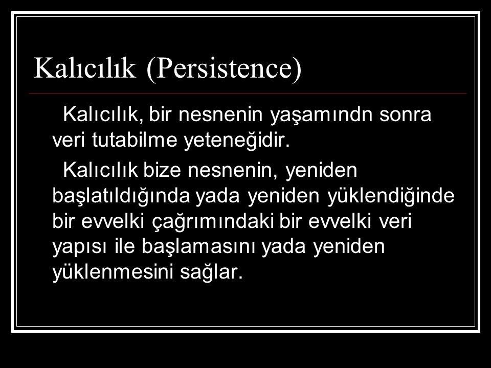 Kalıcılık (Persistence) Kalıcılık, bir nesnenin yaşamındn sonra veri tutabilme yeteneğidir.