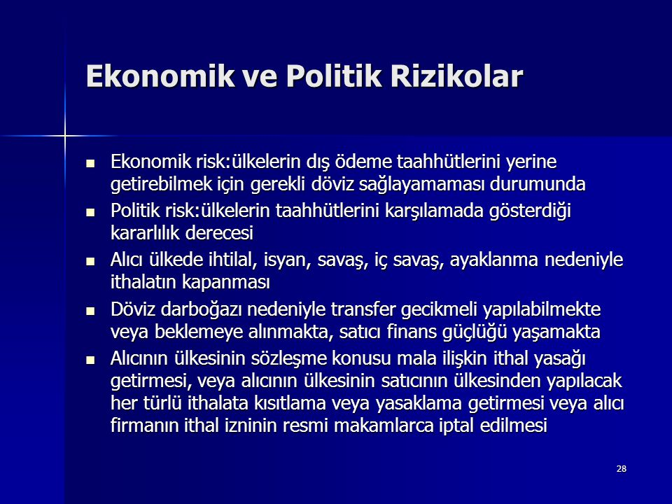 28 Ekonomik ve Politik Rizikolar  Ekonomik risk:ülkelerin dış ödeme taahhütlerini yerine getirebilmek için gerekli döviz sağlayamaması durumunda  Po