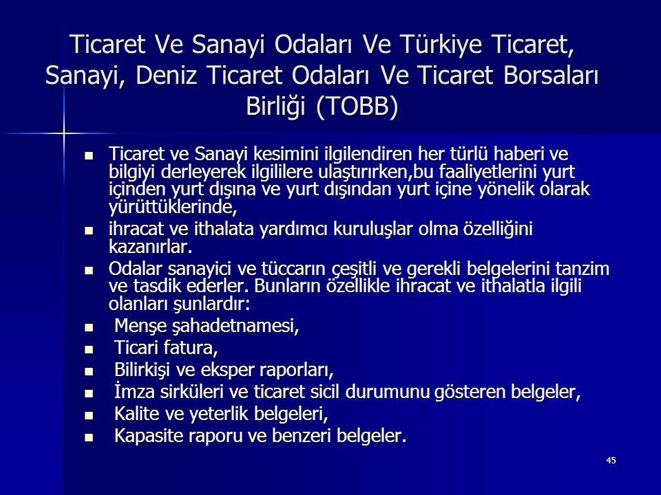 45 Ticaret Ve Sanayi Odaları Ve Türkiye Ticaret, Sanayi, Deniz Ticaret Odaları Ve Ticaret Borsaları Birliği (TOBB)  Ticaret ve Sanayi kesimini ilgile