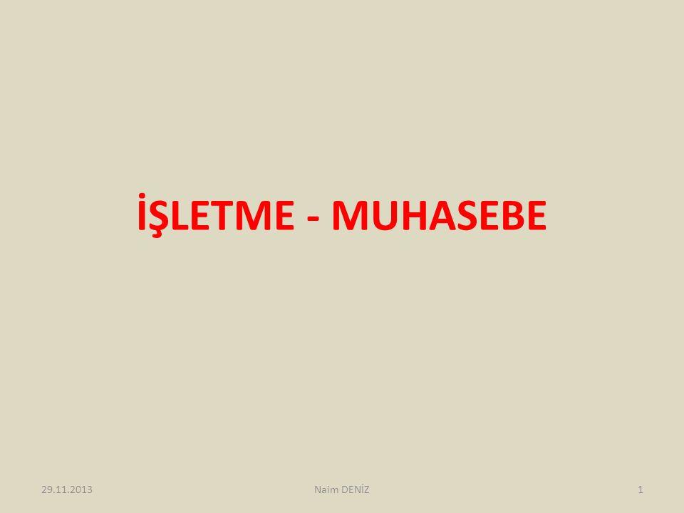 İŞLETME - MUHASEBE 29.11.2013Naim DENİZ1