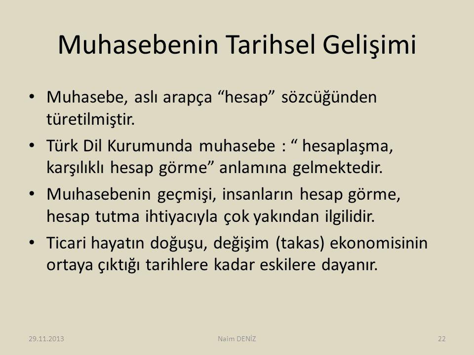 """Muhasebenin Tarihsel Gelişimi • Muhasebe, aslı arapça """"hesap"""" sözcüğünden türetilmiştir. • Türk Dil Kurumunda muhasebe : """" hesaplaşma, karşılıklı hesa"""