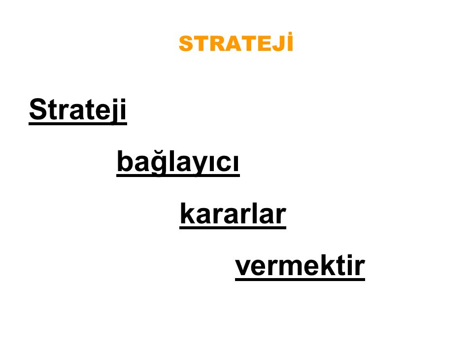 STRATEJİ Strateji bağlayıcı kararlar vermektir