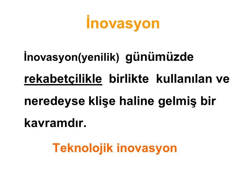 İnovasyon İnovasyon(yenilik) günümüzde rekabetçilikle birlikte kullanılan ve neredeyse klişe haline gelmiş bir kavramdır. Teknolojik inovasyon