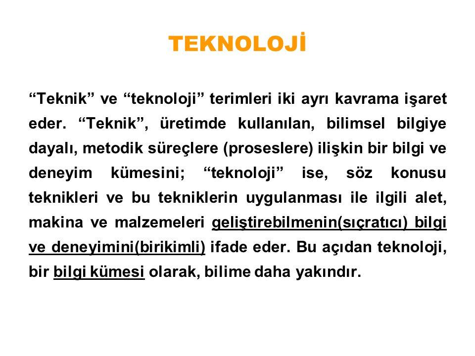 """TEKNOLOJİ """"Teknik"""" ve """"teknoloji"""" terimleri iki ayrı kavrama işaret eder. """"Teknik"""", üretimde kullanılan, bilimsel bilgiye dayalı, metodik süreçlere (p"""