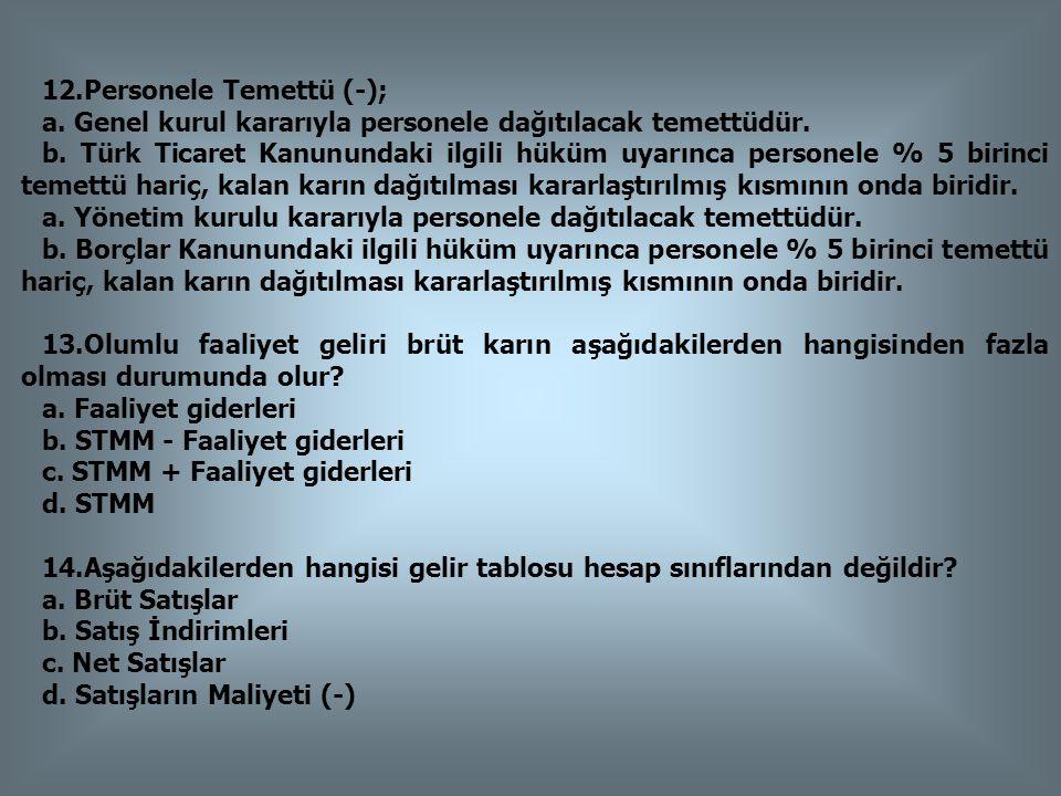 12.Personele Temettü (-); a. Genel kurul kararıyla personele dağıtılacak temettüdür. b. Türk Ticaret Kanunundaki ilgili hüküm uyarınca personele % 5 b