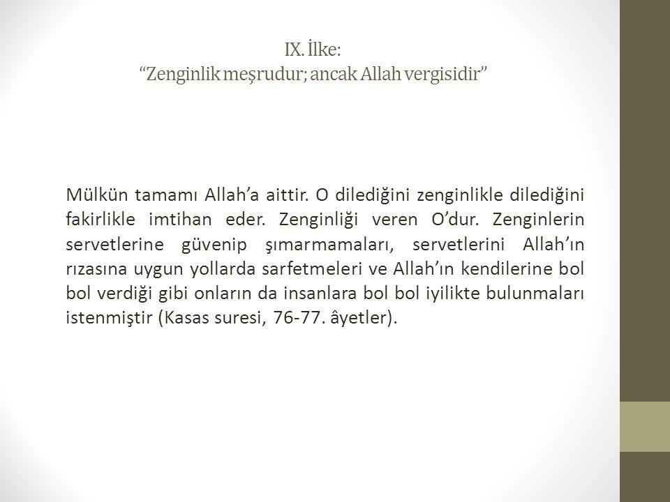 IX.İlke: Zenginlik meşrudur; ancak Allah vergisidir Mülkün tamamı Allah'a aittir.