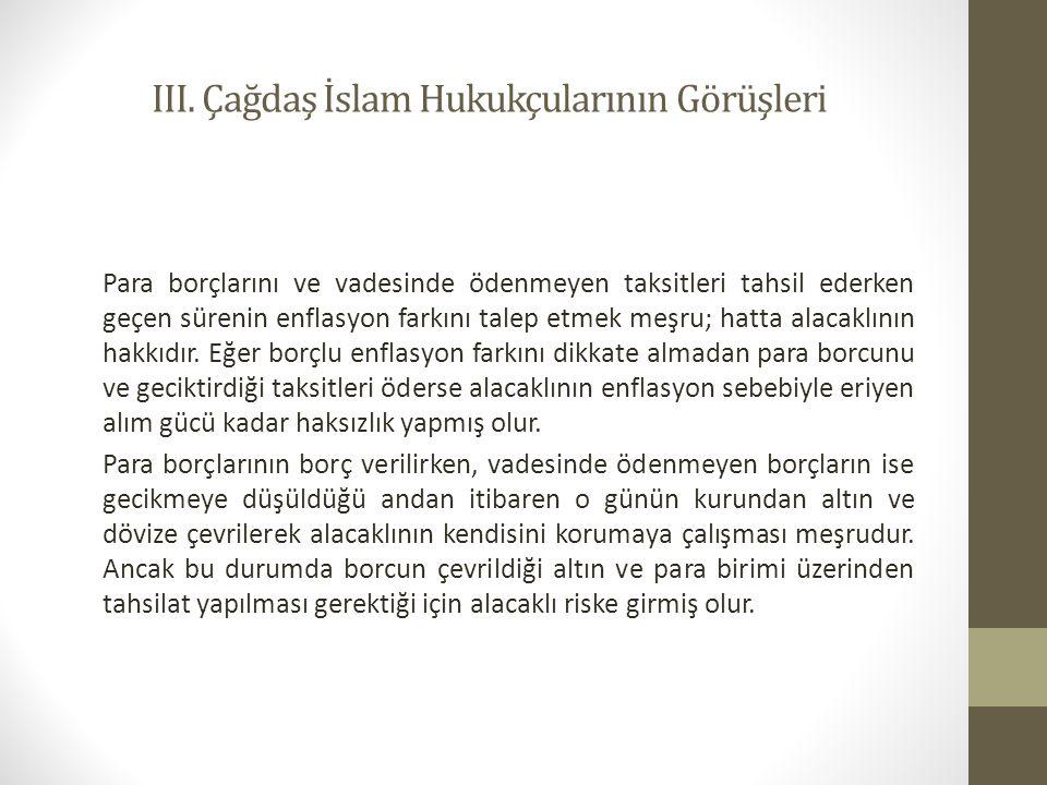 III. Çağdaş İslam Hukukçularının Görüşleri Para borçlarını ve vadesinde ödenmeyen taksitleri tahsil ederken geçen sürenin enflasyon farkını talep etme