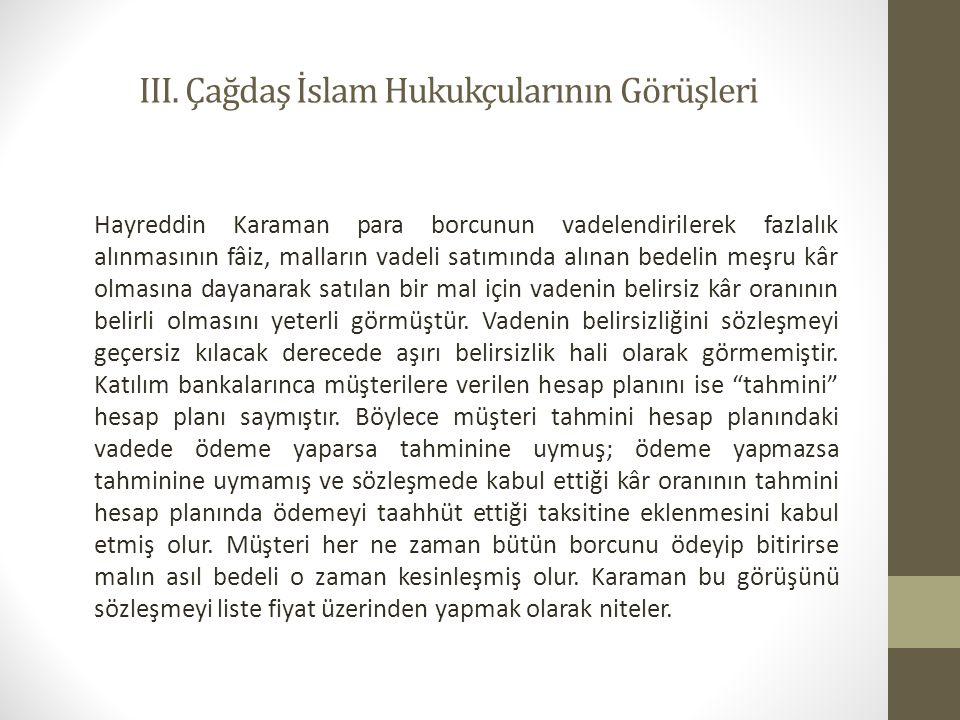 III. Çağdaş İslam Hukukçularının Görüşleri Hayreddin Karaman para borcunun vadelendirilerek fazlalık alınmasının fâiz, malların vadeli satımında alına