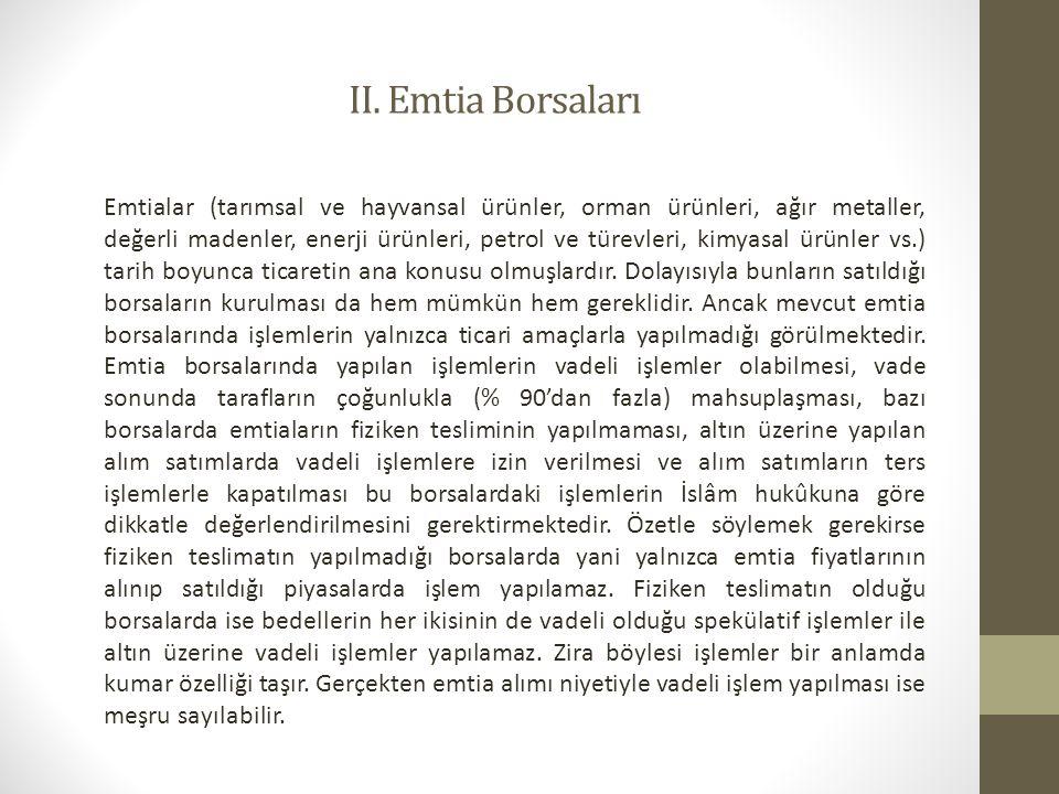 II. Emtia Borsaları Emtialar (tarımsal ve hayvansal ürünler, orman ürünleri, ağır metaller, değerli madenler, enerji ürünleri, petrol ve türevleri, ki