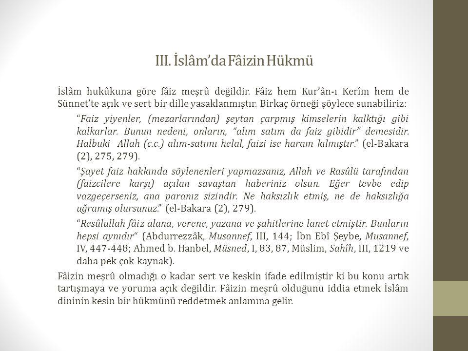 III.İslâm'da Fâizin Hükmü İslâm hukûkuna göre fâiz meşrû değildir.