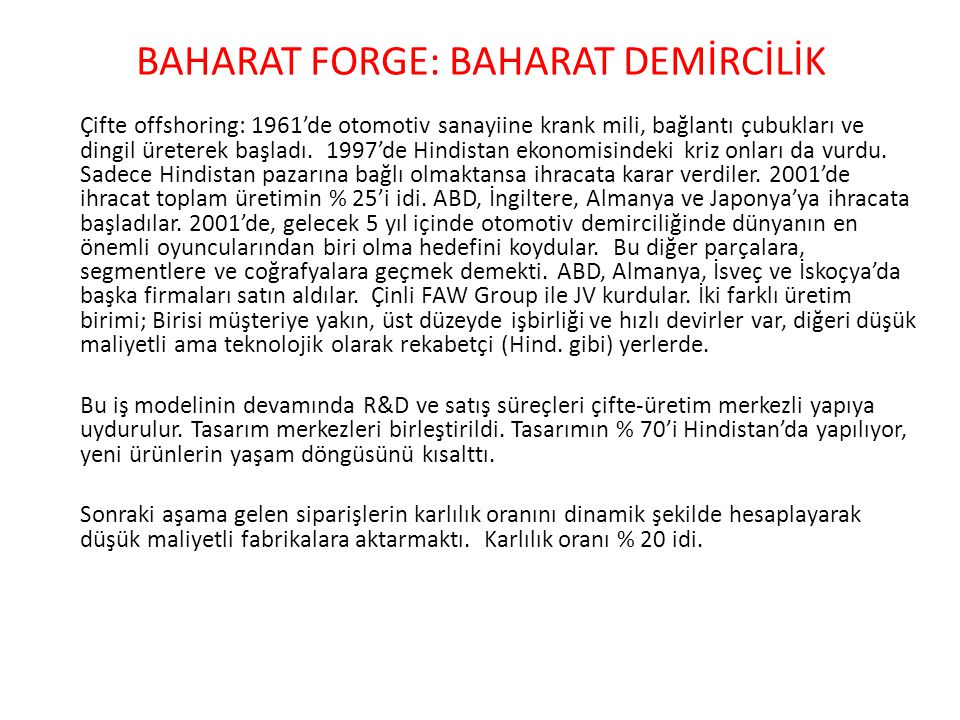 BAHARAT FORGE: BAHARAT DEMİRCİLİK Çifte offshoring: 1961'de otomotiv sanayiine krank mili, bağlantı çubukları ve dingil üreterek başladı. 1997'de Hind