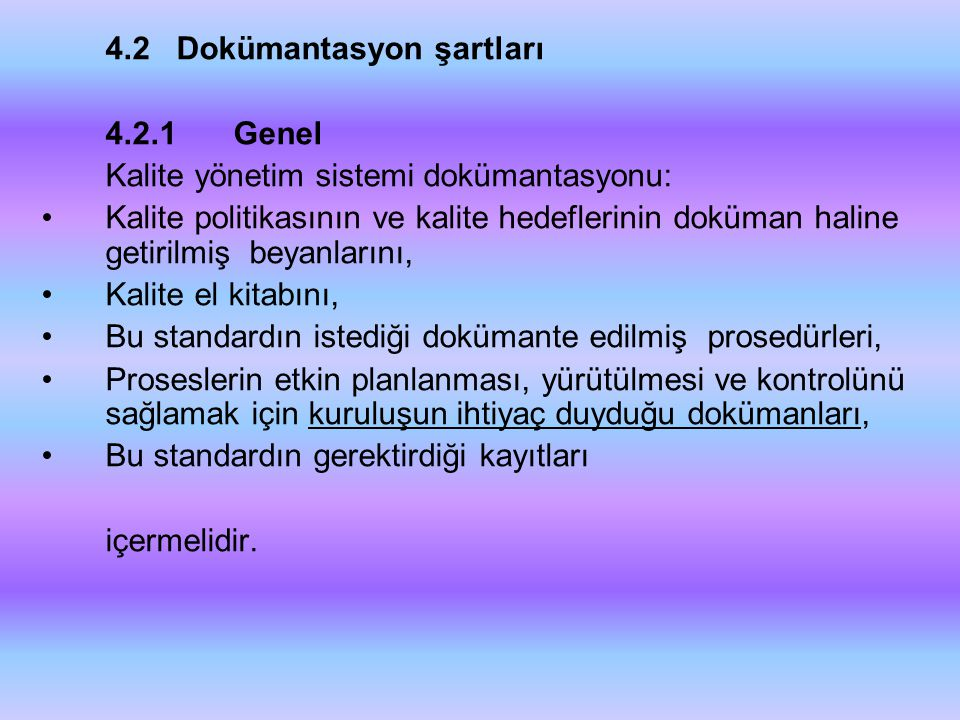 4.2 Dokümantasyon şartları 4.2.1Genel Kalite yönetim sistemi dokümantasyonu: •Kalite politikasının ve kalite hedeflerinin doküman haline getirilmiş be