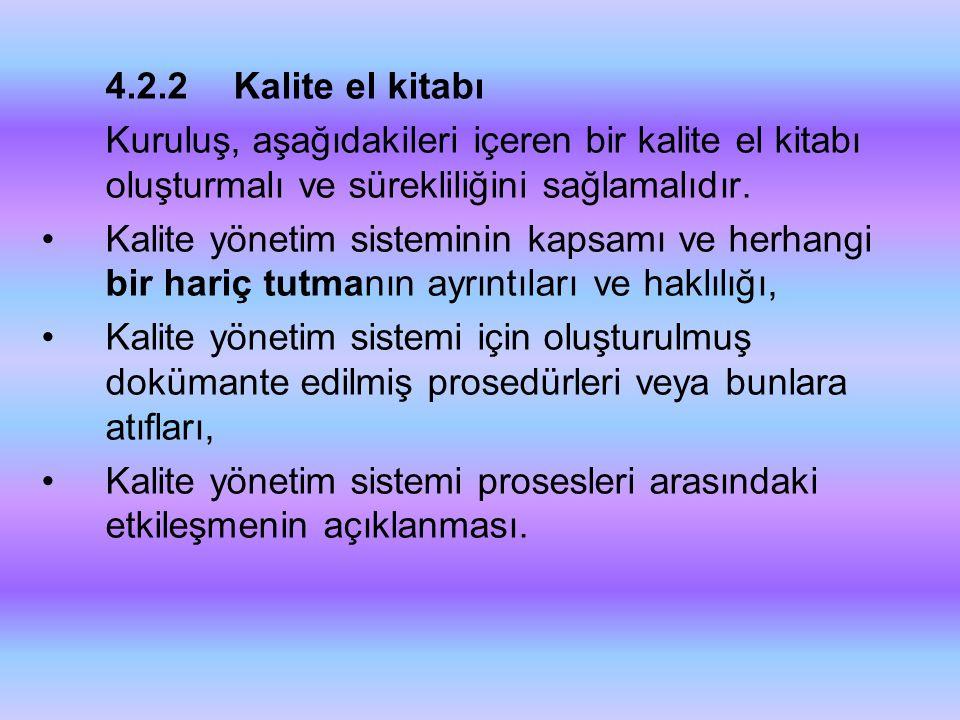 4.2.2Kalite el kitabı Kuruluş, aşağıdakileri içeren bir kalite el kitabı oluşturmalı ve sürekliliğini sağlamalıdır. •Kalite yönetim sisteminin kapsamı