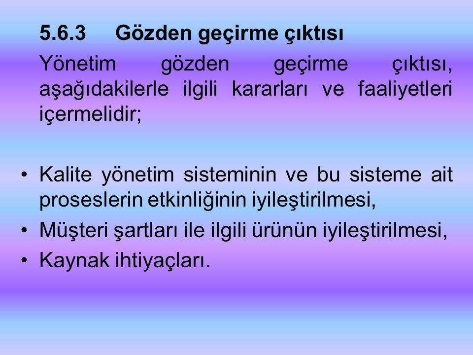 5.6.3Gözden geçirme çıktısı Yönetim gözden geçirme çıktısı, aşağıdakilerle ilgili kararları ve faaliyetleri içermelidir; •Kalite yönetim sisteminin ve